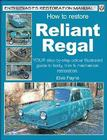 How to Restore Reliant Regal:  Your Step-by-Step Colour Illustrated Guide to Body,Trim & Mechanical Restoration (Enthusiast's Restoration Manual) Cover Image