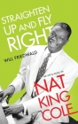 Straighten Up and Fly Right: The Life and Music of Nat King Cole Cover Image