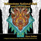 Yellowstone National Park Adult Coloring Book: A Magical Coloring Journey Through Yellowstone National Park Cover Image