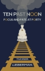 Ten Past Noon: Focus and Fate at Forty Cover Image