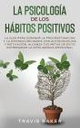La Psicología de Los Hábitos Positivos[the Positive Habits Psychology]: La Guía para Dominar la Procrastinacion y la Distracción Diaria Con Autodiscip Cover Image
