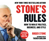 Stone's Rules: How to Win at Politics, Business, and Style Cover Image