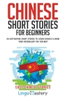Chinese Short Stories For Beginners: 20 Captivating Short Stories to Learn Chinese & Grow Your Vocabulary the Fun Way! Cover Image