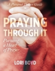 Praying Through It: Pursuing a Heart of Prayer Cover Image