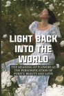Light Back Into The World: The Meaning Of Flowers As The Personification Of Purity, Beauty And Love: Pathways To Spiritual Understanding Cover Image