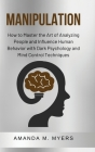 Manipulation: How to Master the Art of Analyzing People and Influence Human Behavior with Dark Psychology and Mind Control Technique Cover Image