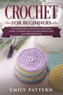 Crochet for Beginners: A Comprehensive and Phased Beginner's Guide Allowing You to Learn Crocheting in a Very Simple Way Cover Image
