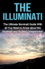 The Illuminati: The Ultimate Illuminati Guide With All You Need to Know About the Illuminati and Its Best Conspiracies! Cover Image