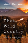 That Wild Country: An Epic Journey Through the Past, Present, and Future of America's Public Lands Cover Image