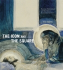 The Icon and the Square: Russian Modernism and the Russo-Byzantine Revival Cover Image