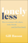 Lonely Less: How to Connect with Others, Make Friends and Feel Less Lonely Cover Image