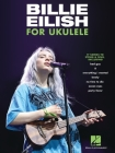 Billie Eilish for Ukulele: 17 Songs to Strum & Sing: 17 Songs to Strum & Sing Cover Image