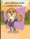 Lion coloring book activity for kids: Fun with Numbers, Letters, Shapes, Colors, Animals Big activity workbook for kids Cover Image