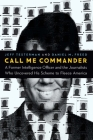 Call Me Commander: A Former Intelligence Officer and the Journalists Who Uncovered His Scheme to Fleece America Cover Image