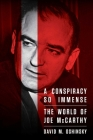 A Conspiracy So Immense: The World of Joe McCarthy Cover Image