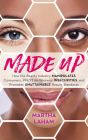 Made Up: How the Beauty Industry Manipulates Consumers, Preys on Women's Insecurities, and Promotes Unattainable Beauty Standar Cover Image