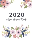 2020 Appointment Book: Beautiful Flower Cover, 2020 Planner Weekly and Monthly, 52 Weeks Daily Hourly Appointment Calendar With Times 15 Minu Cover Image