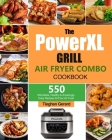 The PowerXL Grill Air Fryer Combo Cookbook: 550 Affordable, Healthy & Amazingly Easy Recipes for Your Air Fryer Cover Image