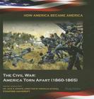 The Civil War: America Torn Apart (1860-1865) (How America Became America (Mason Crest)) Cover Image