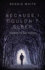 Because I Couldn't Sleep: Thoughts and Poems Cover Image