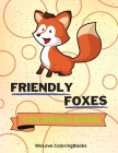 Friendly Foxes Coloring Book: Cute Foxes Coloring Book - Adorable Foxes Coloring Pages for Kids -25 Incredibly Cute and Lovable Foxes Cover Image
