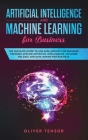 Artificial Intelligence and Machine Learning for Business: The Ultimate Guide to Use Data Science for Business Through Applied Artificial Intelligence Cover Image