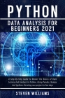 Python Data Analysis For Beginners 2021: A Step-By-Step Guide to Master the Basics of Data Science And Analysis In Python, Using Pandas, Numpy And Ipy (Machine Learning #1) Cover Image