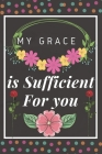 My Grace is Sufficient for You: Religious, Spiritual, Motivational Notebook, Journal, Diary (110 Pages, Blank, 6 x 9) Cover Image