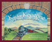 K Is for Keystonel: A Pennsylvania Alphabet (Discover America State by State) Cover Image