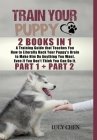 Train your Puppy: 2 Books in 1: A Training Guide that Teaches You How to Literally Hack Your Puppy's Brain to Make Him Do Anything You W Cover Image