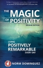 The Magic of Positivity: Living Positively Remarkable Every Day Cover Image