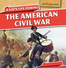 A Kid's Life During the American Civil War (How Kids Lived) Cover Image