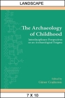 The Archaeology of Childhood: Interdisciplinary Perspectives on an Archaeological Enigma (Suny Series) Cover Image