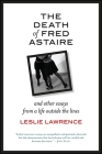 The Death of Fred Astaire: And Other Essays from a Life Outside the Lines Cover Image