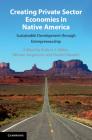 Creating Private Sector Economies in Native America: Sustainable Development Through Entrepreneurship Cover Image