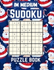 IM Medium Sudoku puzzle Book: Medium Large Print Sudoku Puzzles games Book for Adults with Solutions: Perfect Present for Christmas cards, Easter, h Cover Image
