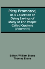 Piety Promoted, In A Collection Of Dying Sayings Of Many Of The People Called Quakers (Volume Iv) Cover Image