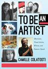 To Be an Artist: Musicians, Visual Artists, Writers, and Dancers Speak Cover Image