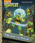 Follow the Ninja! (Teenage Mutant Ninja Turtles) (Little Golden Book) Cover Image