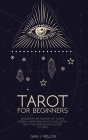 Tarot for Beginners: Discover the History of Tarot Cards, their Mechanics, Evolution with the 9 Must Have Decks to Own Cover Image