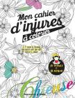 Mon Cahier D'Injures a Colorier: Le Premier Cahier de Coloriage Pour Adultes Avec Gros Mots, Insultes & Jurons Cover Image