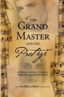 The Grand Master and His Protégé: A Memoir of Love, Courage, Endurance and Devotion Cover Image