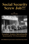 Social Security Screw Job!!!: Scandal: Seniors Intentionally Screwed by US Government Cover Image