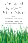 The Secret to Growing Brilliant Children: Volume 1: Steiner Education for the 21st Century Cover Image