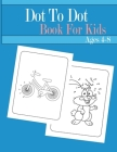 Dot to Dot Book For Kids Ages 4-8: Challenging and a lot of Fun Dot to Dot Puzzles for Kids, Toddlers, Boys and Girls Ages 4-6, 6-8, 8-10 Cover Image