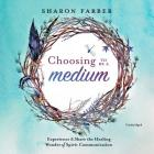 Choosing to Be a Medium Lib/E: Experience and Share the Healing Wonder of Spirit Communication Cover Image