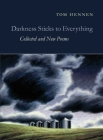 Darkness Sticks to Everything: Collected and New Poems Cover Image