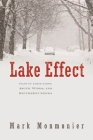 Lake Effect: Tales of Large Lakes, Arctic Winds, and Recurrent Snows Cover Image