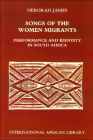 Songs of the Women Migrants: Performance and Identity in South Africa (International African Library) Cover Image