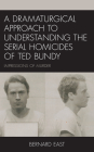 A Dramaturgical Approach to Understanding the Serial Homicides of Ted Bundy: Impressions of Murder Cover Image